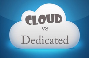 Cloud versus Dedicated